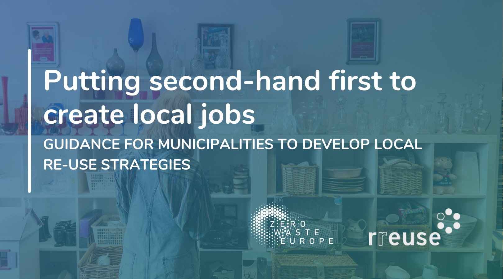 Putting second-hand first to create local jobs: Guidance for municipalities to develop local re-use strategies