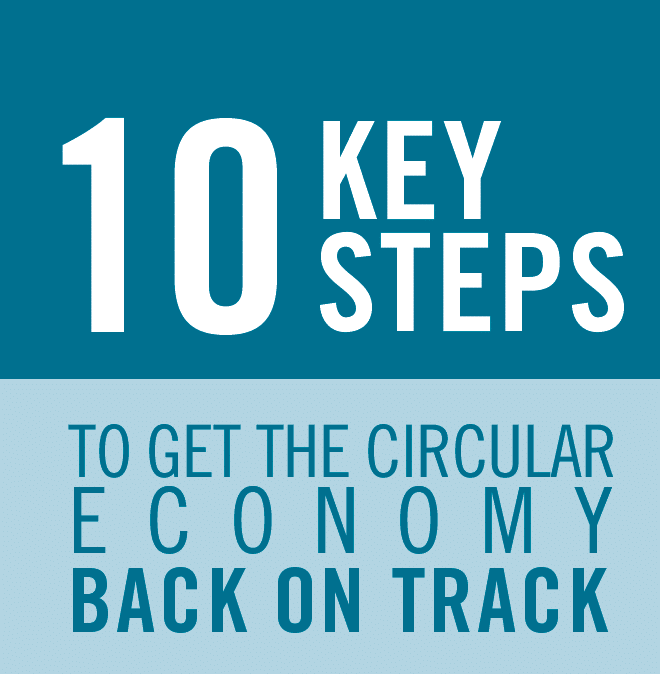 10 key steps to get the circular economy back on track